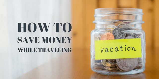8 Ways To Save Money While Traveling
