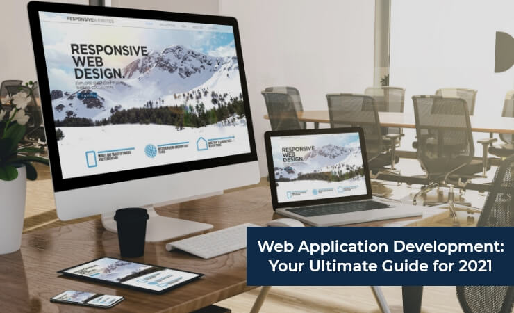 Web Application Development Your Ultimate Guide for 2021